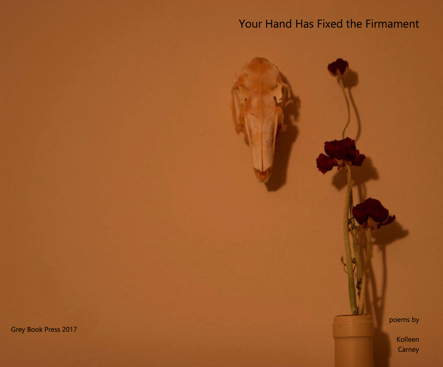 Your Hand Has Fixed the Firmament by Kolleen Carney