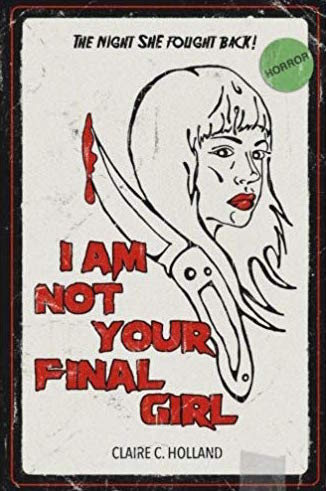 I am not your final girl by clair c holland
