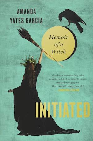 Initiated Memoir of a Witch by Amanda Yates Garcia